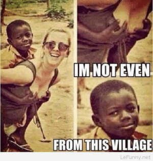 Funny, Meme, and World: IM NOT EVEN  FROM THIS VILLAGE  LeFunny.ne Funny 3rd world kid meme