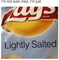 Lightly salted: I'm  not even  mad,  I'm  just  BRAND  Lightly Salted Lightly salted