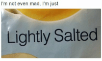 I'm not even mad, I'm just  Lightly Salted When some gets an amazing headshot on you...