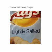 I'm not even mad, l'm just  BRAND  Lightly Salted Eyebrow