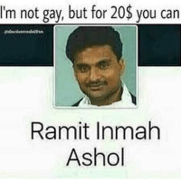 gay: Im not gay, but for 20$ you can  Ramit Inmah  Ashol