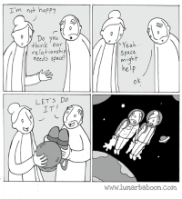 New comic about getting some space! www.lunarbaboon.com: I'm not happy  Do think ou  relationship  needs space?  LET's Do  IT  Yeah  Space  might  help  ok  lunar baboon com New comic about getting some space! www.lunarbaboon.com