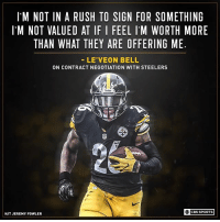 Memes, Sports, and Cbs: IM NOT IN A RUSH TO SIGN FOR SOMETHING  I'M NOT VALUED AT IF I FEEL IM WORTH MORE  THAN WHAT THEY ARE OFFERING ME  LE'VEON BELL  ON CONTRACT NEGOTIATION WITH STEELERS  25333  CBS SPORTS  H/T JEREMY FOWLER Le'Veon Bell believes he's worth more.
