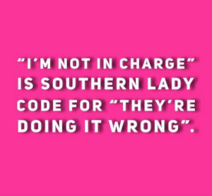 """Memes, 🤖, and Code: """"I'M NOT IN CHARGE""""  IS SOUTHERN LADY  CODE FOR""""THEY'RE  DOING IT WRONG"""" 😂"""