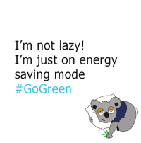 I'm helping the environment 😃😃: I'm not lazy!  I'm just on energy  saving mode  I'm helping the environment 😃😃