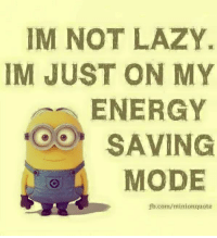 Exactly! ..HB: IM NOT LAZY.  IM JUST ON MY  ENERGY  SAVING  MODE  fb.com/minionquote Exactly! ..HB