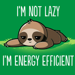 Energy, Funny, and Lazy: IM NOT LAZY  M ENERGY EFFICIENT -
