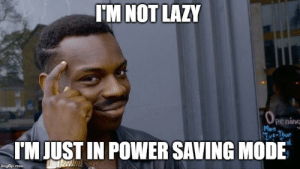 Lazy, Reddit, and Power: IM NOT LAZY  O PENII  penine  Mon  Tut-Thur  TM JUST IN POWER SAVING MODE  imgflip.com lazy = smart