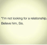 Im Not Looking For A Relationship