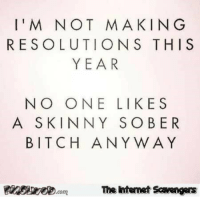 <p>Hilarious New Year pictures  Kissing 2016 goodbye  PMSLweb </p>: I'M NOT MAKING  RESOLUTIONS THIS  YEAR  NO ONE LIKES  A SKINNY SOBER  BITCH ANY WAY  養 Eger D.com  Te Internet Scavengers <p>Hilarious New Year pictures  Kissing 2016 goodbye  PMSLweb </p>