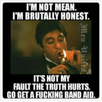 Dank, Truth Hurts, and 🤖: I'M NOT MEAN.  ITS NOT MY  FAULT THE TRUTH HURTS.  CO GETAFUCKING BANDAID