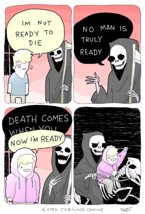 No Man: IM  NoT  NO MAN IS  READY TO  TRULY  DIE  READY  DEATH COMES  WUCN VOI  NOW IM READY  EXTRA FABULOUS COMIc