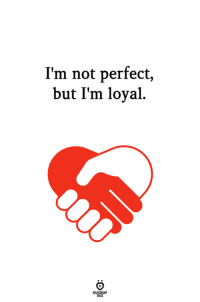 Perfect, Loyal, and But: I'm not perfect,  but I'm loyal