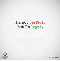perfect: I'm not perfect,  but I'm loyal.  RELATIONSHIP  ROLES  http://mul.es