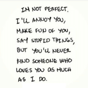 https://iglovequotes.net/: IM NOT PERFECT  I'u ANNOY YOa,  MAKE FUp OF You,  SAH STUPLD THLNGS  Bur You'u NEVER  FIND SONEONE WHO  LOVES YOU aS HUCH  AS I DO. https://iglovequotes.net/