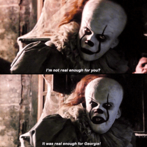 It Was Real: I'm not real enough for you?  It was real enough for Georgie!