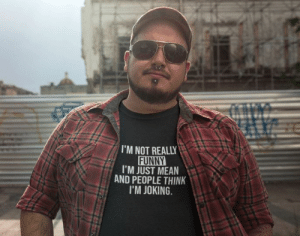 mens-tshirts:I'm Not Really Funny I'm Just Mean And People Think I'm Joking T-Shirt: I'M NOT REALLY  FUNNY  I'M JUST MEAN  AND PEOPLE THINK  I'M JOKING mens-tshirts:I'm Not Really Funny I'm Just Mean And People Think I'm Joking T-Shirt