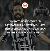 """Memes, Jeep, and Movie Quotes: """"I'M NOT SAYING THAT I'M  BATMAN BUT ANSWER ME, HAVE  YOU EVER SEEN ME AND BATMAN  IN THE SAME ROOM,  PIRLO  Jeep  FOOTBALL FACTS  @FOOTBOLT Follow @factofcomics my second account for movies and comics facts - Lol - fact Footbolt football batman pirlo dc dccomics comics comic movies quotes Tag your friends⚡️⚡️⚡️ @Footbolt"""