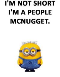 Funny Minion: I'M NOT SHORT  I'M A PEOPLE  MCNUGGET.
