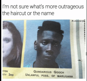 Rockin the phedora?: I'm not sure what's more outrageous  the haircut or the name  cosmoskyle  TEN  RTY 3RD  QUINDARIous GooCH  UNLAWFUL PoSS. OF MARIJUANA Rockin the phedora?