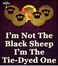 Ðÿ˜…: I'm Not The  Black Sheep  I'm The  Tie-Dyed one