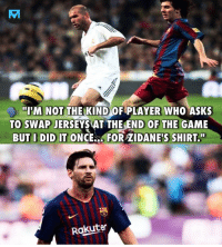 "Memes, The Game, and Game: IM NOT THE KIND OF PLAYER WHO ASKS  TO SWAP JERSEYS ATTHEEND OF THE GAME  BUT I DID IT ONCE.., FOR ZIDANE'S SHIRT.""  Rakuten Messi.. ⚽️👕"