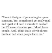 """Cool Off: """"I'm not the type of person to give up orn  someone. Yes, sometimes I get really mad  and upset so I need a minute to cool off  but I'll never abandon you. I don't leave  people. And I think that's why it always  hurts so bad when people leave me."""""""