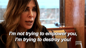 Bravo, You, and Empower: I'm not trying to empower you,  I'm trying to destroy you!  bravo