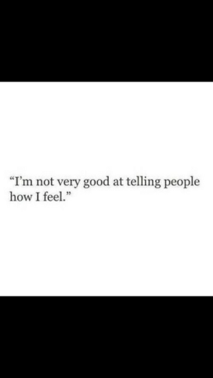 "How I Feel: ""I'm not very good at telling people  how I feel."""