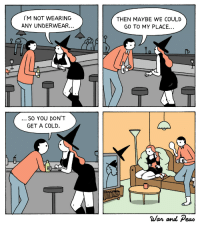 Tumblr, Cold, and Cold War: I'M NOT WEARING  ANY UNDERWEAR.  THEN MAYBE WE COULD  GO TO MY PLACE...  SO YOU DON'T  GET A COLD  War and eao Credit to warandpeas on Tumblr.