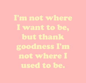 Target, Tumblr, and Blog: I'm not where  I want to be,  but thank  goodness I'm  not whereI  used to be cwote::))