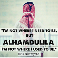 """Memes, 🤖, and Allah: """"I'M NOT WHERE INEED TO BE,  BUT  ALHAMDULILA  I'M NOT WHERE I USED TO BE.""""  islam4everyone """"I'm not where I need to be, but ALHAMDULILLA I'm not where I used to be."""" - O Allah! I ask of You Your love, the love of whoever loves You and the love of those deeds which would draw me to attaining Your love. Ameen"""