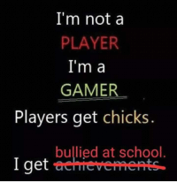 """School, Tumblr, and Blog: I'm nota  PLAYER  I'm a  GAMER  Players get chicks  bullied at school  I get <p><a href=""""http://memehumor.net/post/174912229035/hahacries"""" class=""""tumblr_blog"""">memehumor</a>:</p>  <blockquote><p>Haha…*cries*</p></blockquote>"""