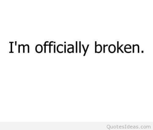 Com, Broken, and Im: I'm officially broken  QuotesIdeas.com