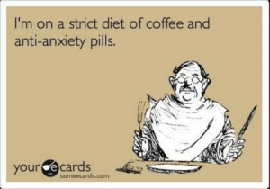 studentlifeproblems:  If you are a student Follow @studentlifeproblems​: I'm on a strict diet of coffee and  anti-anxiety pills.  your e cards  someecards.com studentlifeproblems:  If you are a student Follow @studentlifeproblems​