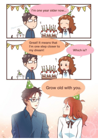 Anime, Old, and Wholesome: I'm one year older now...  Great! It means that  I'm one step closer to  my dream!  Which is?  Grow old with you. <p>Wholesome anime</p>