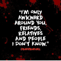 """Tag your awkward love ones! credit: @BaesFromHell: """"I'M ONLY  AWKWARD  AROUND You,  FRIENDS.  RELATIVES  AND PEOPLE  DON'T KNOW""""  BAESFROMHELL Tag your awkward love ones! credit: @BaesFromHell"""