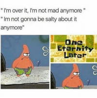 "Memes, Petty, and Being Salty: "" I'm over it, I'm not mad anymore""  "" Im not gonna be salty aboutit  anymore""  Later I'm known to be a little petty 😬 Follow @thespeckyblonde @thespeckyblonde @thespeckyblonde @thespeckyblonde"