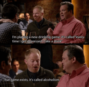 "Drinking, Game, and Time: I'm playing a new drinking game, it's called""every-  time I get depressed l take a drink  That game exists, it's called alcoholism Here we go bois"