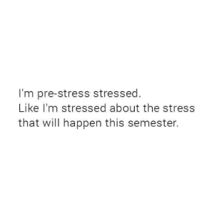 Stress, Will, and This: I'm pre-stress stressed.  Like I'm stressed about the stress  that will happen this semester.