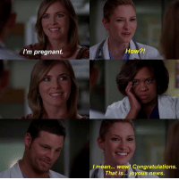 Abc, Facts, and Memes: I'm pregnant.  How?  I mean... wow! Congratulations.  That is... joyous news. Tag yourself I'm Bailey. — factsforgreys_chyler factsforgreys_chandra factsforgreys_justin greys greysanatomy justinchambers chylerleigh chandrawilson alexkarev lexiegrey mirandabailey bailey jolex slexie benley shondaland abc ga tgit like facts like4like likeforlike dancemoms