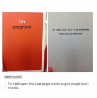 """Af, Boo, and Halloween: i'm  pregnant  not really, but """"boo"""" is so overused  happy spooky halloweern  areinesoleil  For Halloween this year target wants to give people heart  attacks. Spooky af 😩"""