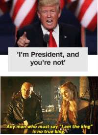 "True, Imgur, and Trump: I'm President, and  you're not'  I.  Any man who must say am the king""  is no true king. There needs to be a subreddit within r/The_Donald showcasing libtard cucks like this on Imgur"