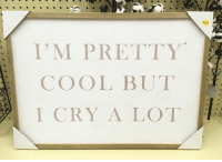 Cry A Lot: I'M PRETTY  COOL BUT  I CRY A LOT