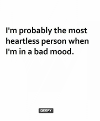Bad, Memes, and Mood: I'm probably the most  heartless person when  I'm in a bad mood.  OGEEFY