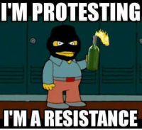 Politics, Old, and Never: I'M PROTESTING  'M A RESISTANCE