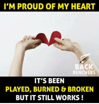 It Still Works: I'M PROUD OF MY HEART  BACK  BENCHERS  IT'S BEEN  PLAYED, BURNED & BROKEN  BUT IT STILL WORKS!