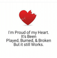 Yes very proud: I'm Proud of my Heart  It's Been  Played, Burned, & Broken  But it still Works. Yes very proud