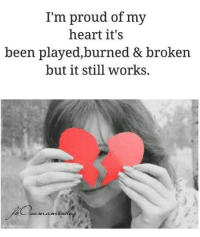 It Still Works: I'm proud of my  heart it's  been played, burned & broken  but it still works