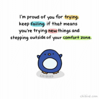 Penguin motivation of the day: keep failing if it means you'll keep trying. We get punished for failing, when honestly, the best ways to grow are by taking risks and trying new things. Right now, I suck at hand-lettering and calligraphy! But I'm so happy I tried, and I'm going to keep practicing. :D cute penguin motivation inspiration motivational inspirational trying failure comfortzone chibird art: I'm proud of you for trying  keep failing if that means  you're trying new things and  stepping outside of your comfort zone.  CH BIRD  chi bird, com Penguin motivation of the day: keep failing if it means you'll keep trying. We get punished for failing, when honestly, the best ways to grow are by taking risks and trying new things. Right now, I suck at hand-lettering and calligraphy! But I'm so happy I tried, and I'm going to keep practicing. :D cute penguin motivation inspiration motivational inspirational trying failure comfortzone chibird art